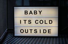 """""""BABY ITS COLD OUTSIDE"""" www.bxxlght.com Light box with changable letters"""