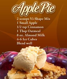 Losing weight is easy with the Apple Pie Body by Vi Recipe!!!   2 scoops Vi-Shape Mix  1 Small Apple  1/2 tsp Cinnamon  1 Tbsp Oatmeal  8 oz. Almond Milk  4-6 Ice Cubes  Blend well