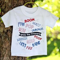 Oh my goodness!  This is SO cute!!  Boom! Snap! Bang!: Fourth of July Firework T-shirt! | Where The Smiles Have Been