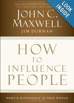Amazon.com: How to Influence People: Make a Difference in Your World (9781400204748): John C. Maxwell, Jim Dornan: Books