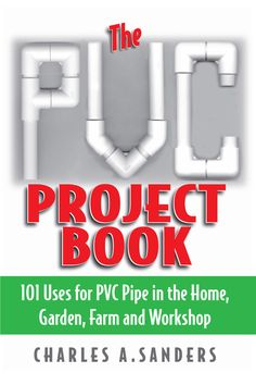 Buy The PVC Project Book: 101 Uses for PVC Pipe in the Home, Garden, Farm and Workshop by Charles A. Sanders and Read this Book on Kobo's Free Apps. Discover Kobo's Vast Collection of Ebooks and Audiobooks Today - Over 4 Million Titles!