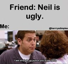 My friend actually thinks that Niall is ugly. I just stare at her like she is stupid and remind her that she used to like him
