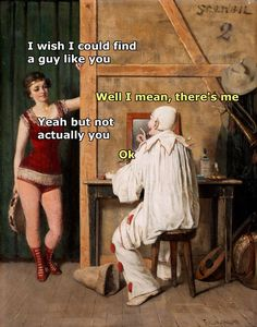 ''I wish I could find a guy like you.'' source: Classical Art Memes