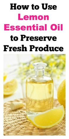 How to Use Lemon Essential Oil to Preserve Fresh Produce