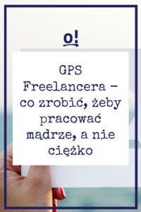 GPS Freelancera, czyli 9 rzeczy, które musisz zrobić, żeby pracować mądrze, a nie ciężko - To się opłaca! Learn To Code, Earn Money, Budgeting, Self, Coding, Success, Social Media, Organization, Marketing