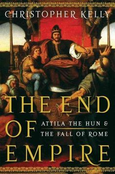 The End of Empire: Attila the Hun and the Fall of Rome (Hardcover)