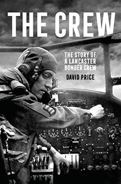 The Crew: The Story of a Lancaster Bomber Crew by David Price Famous Letters, Lancaster Bomber, David Price, Latest Books, Books To Buy, History Books, World War Two, Ebooks, Biographies