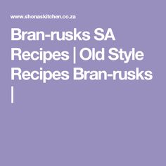 Bran-rusks SA Recipes   Old Style Recipes Bran-rusks   Biscuit Cupcakes, Rusk Recipe, South African Recipes, Moussaka, Fish Recipes, Food To Make, Roast, Food And Drink, Lunch