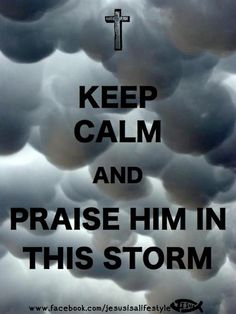 Praise Him in the storm