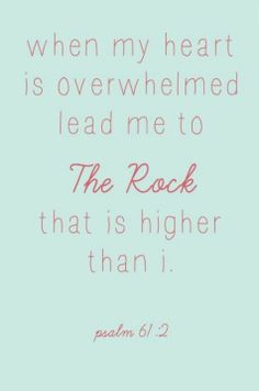 """when my heart is overwhelmed lead me to The Rock that is higher than I"" Psalms lesson"