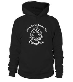 Life is better around the campfire  #gift #idea #shirt #image #funny #campingshirt #new