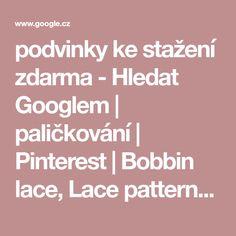 podvinky ke stažení zdarma - Hledat Googlem   paličkování   Pinterest   Bobbin lace, Lace patterns and Patterns
