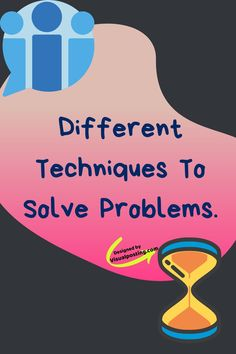 Different techniques to solve problems. - Problem Solving