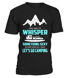 """# Mens She said to whisper something sexy let's go camping T-Shirt - Limited Edition .  Special Offer, not available in shops      Comes in a variety of styles and colours      Buy yours now before it is too late!      Secured payment via Visa / Mastercard / Amex / PayPal      How to place an order            Choose the model from the drop-down menu      Click on """"Buy it now""""      Choose the size and the quantity      Add your delivery address and bank details      And that's it!      Tags…"""