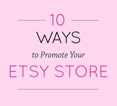 10 WAYS TO PROMOTE YOUR ETSY STORE