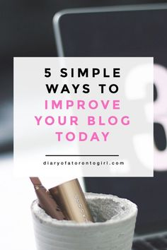 A few simple ways to improve your blog today.