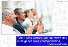 Text- Talent wins games, but teamwork and intelligence wins championships. - Michael Jordan
