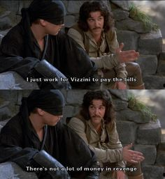 """""""There's not a lot of money in revenge."""" (The Princess Bride)"""