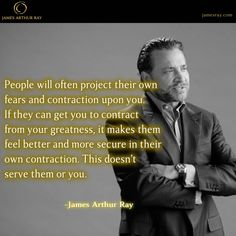 People will often project their own fears and contraction upon you. #Blog #Turnaround #Productivity #JamesArthurRay #Success #LIVEBIG #Motivation http://jamesray.com/awaken-the-titan-james-arthur-ray/