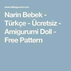 Narin Bebek - Türkçe - Ücretsiz - Amigurumi Doll - Free Pattern Doll Patterns Free, Free Pattern, Amigurumi Doll, Diy And Crafts, Barbie, Baby Shower, Dolls, Fun, Sweaters