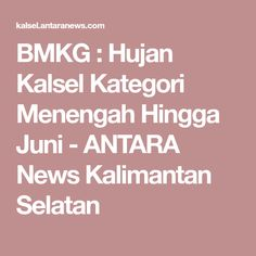 BMKG : Hujan Kalsel Kategori Menengah Hingga Juni - ANTARA News Kalimantan Selatan