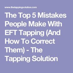 The Top 5 Mistakes People Make With EFT Tapping (And How To Correct Them) - The Tapping Solution More Hypnotherapy, Acupuncture, Eft Therapy, Reflexology, Alternative Medicine, Alternative Health, Ayurveda, Reiki, The Tapping Solution