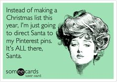 Instead of making a Christmas list this year, I'm just going to direct Santa to my Pinterest pins. It's ALL there, Santa. Hahahaha!