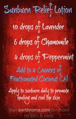 Sunburn Relief Lotion Essential Oil Recipe. Got a sunburn well apply this recipe daily to promote healing and cool the skin. 10 drops of Lavender essential oil. 6 drops of Chamomile (Germand or Roman) essential oil. 4 drops of Peppermint essential oil. Visit our website at https://earthroma.com/pages/essential-oil-uses-recipes for more recipes.