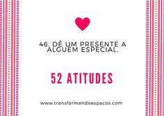 Transformando Espaços: Atitude # 46 - Dê um presente a alguém especial.