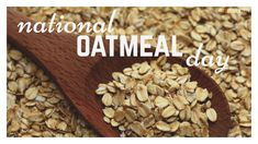 October 29th is National Oatmeal Day!