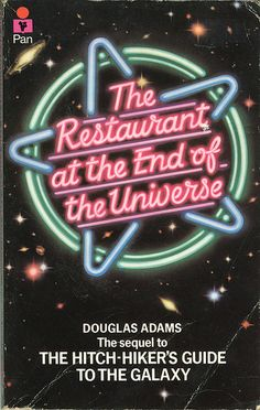 The Restaurant at the End of the Universe ~ Douglas Adams
