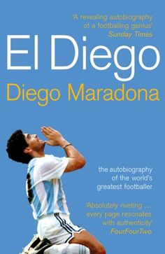 El Diego: The Autobiography of the World's Greatest Footballer Biographies MARADONA