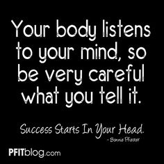 Success starts in your head ~Bonnie Pfiester