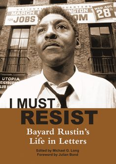 I Must Resist: Bayard Rustin's Life in Letters    Genre: History; Nonfiction
