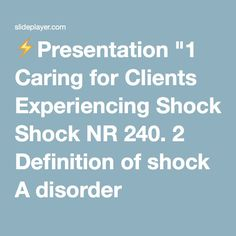 """⚡Presentation """"1 Caring for Clients Experiencing Shock NR 240. 2 Definition of shock  A disorder characterized by hypoperfusion coupled with hypo- oxygenation  Leads."""""""