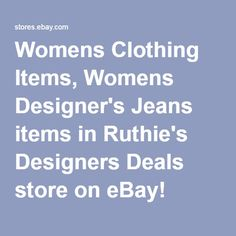 Womens Clothing Items, Womens Designer's Jeans items in Ruthie's Designers Deals store on eBay!