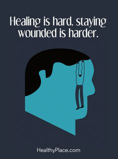 Quote on mental health: Healing is hard, staying wounded is harder. www.HealthyPlace.com