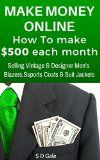 Free Kindle Book -  [Business & Money][Free] Make Money Online: How To Make $500 Each Month Selling Vintage & Designer Men's Blazers, Sports Coats & Suit Jackets