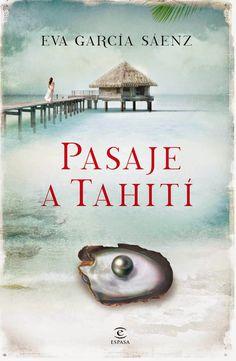 Pasaje a Tahiti / Eva García Sáenz (Julio 2014) Acabado el 23/4/2015 a las 2:05 de la madrugada. Un libro buenisimo que me ha tenido apegada e intrigada hasta la ultima pagina. Una escritora con mucho futuro ya que sus obras son excepcionales.