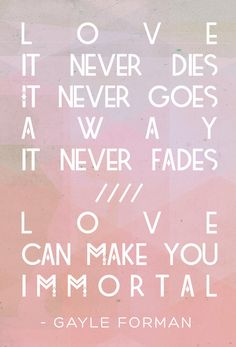 "If I Stay, Gayle Forman ""Love can make you immortal."""