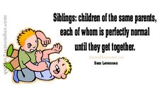 Siblings: children of the same parents… – Quotes 2 Remember
