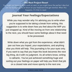 Journal Your Feelings/Expectations. Taken from the #blog post, The Next Project Reset. #wednesdaywisdom #writers #writingcommunity #writingtruths #writingtips #writersofinstagram #authorsofinstagram #writerscafe #writingproblems #writingadvice Writing Problems, First Relationship, Wednesday Wisdom, Writing Advice, Take A Break, The Next, Need You, How Are You Feeling, Author