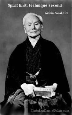 Master Gichin Funakoshi quote. Spirit first, technique second!