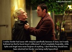 I realise Xander had issues with vampires specifically because of Jesse, but it really bothered me that he found Anya's millennium+ of evil completely forgivable, while Spike and Angel were never forgiven of anything. I don't think they should have been absolved but Xander was being really hypocritical.