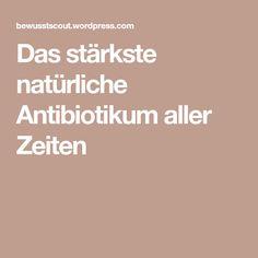 Das stärkste natürliche Antibiotikum aller Zeiten