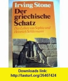 The Greek Treasure a Biographical Novel of Henry and Sophia Schliemann Irving Stone ,   ,  , ASIN: B000XAA7T6 , tutorials , pdf , ebook , torrent , downloads , rapidshare , filesonic , hotfile , megaupload , fileserve