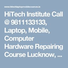 Call @ Mobile, Laptop & Computer Repairing Course in Lucknow is very good to do. And for this Hi Tech Institute is going to help you a lot, come to here once. Computer Hardware, Laptop Computers, India, Hardware
