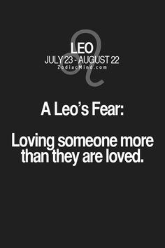 Leo's fear loving someone more than they are loved. #TrueStory