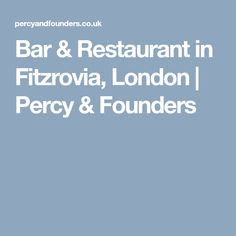 Bar & Restaurant in Fitzrovia, London   Percy & Founders