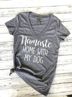 Namaste home with my cat/dog shirt. Order your… Cat Shirts, Funny Shirts, Vinyl Shirts, Dog Mom Shirt, Personalized T Shirts, Monogram Shirts, T Shirt Diy, Shirts With Sayings, Custom T